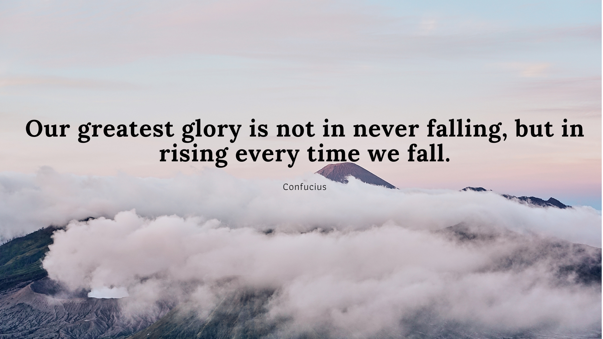 Our greatest glory is not in never falling, but in rising every time we fall. – Confucius[1920×1080]