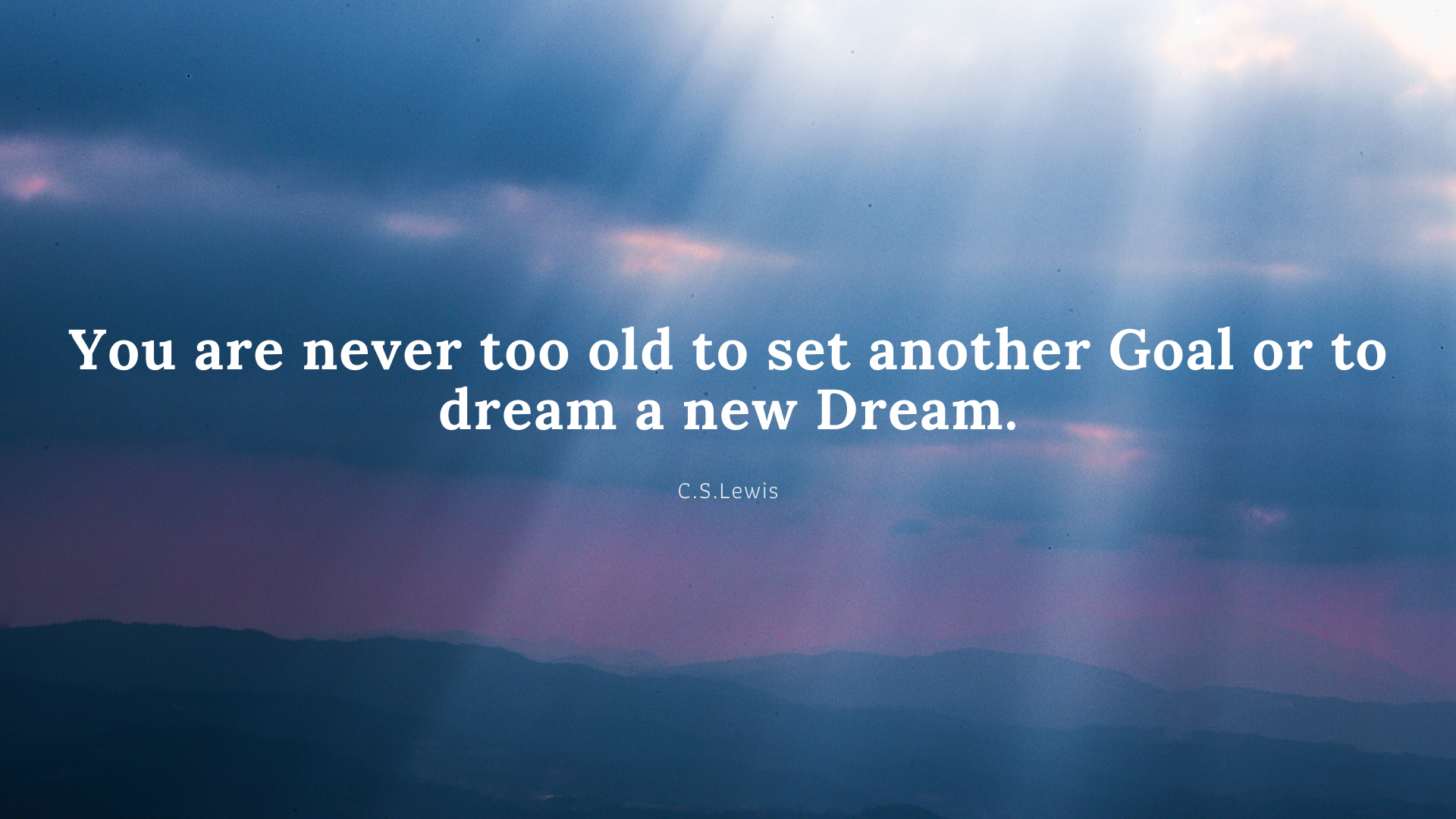 You are never too old to set another Goal or to Dream a new Dream. – C.S.Lewis[1920×1080]
