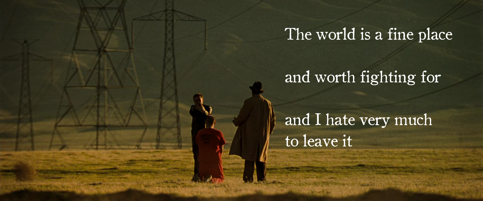 """""""The world is a fine place and worth fighting for …"""" – Ernest Hemingway [1920×800]"""