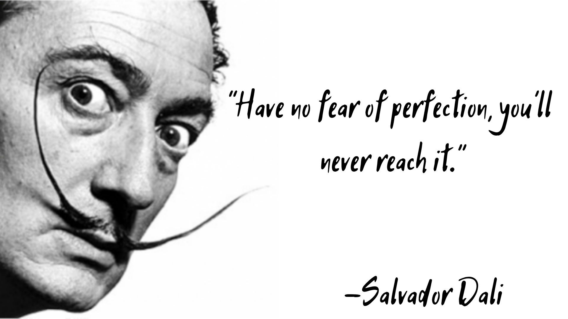 """""""Have no fear of perfection, you'll never reach it."""" – Salvador Dali [1920×1080]"""