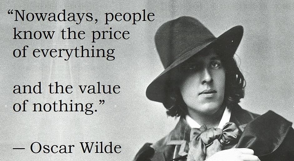 """""""Nowadays, people know the price of everything and the value of nothing."""" — Oscar Widle [940×515]"""