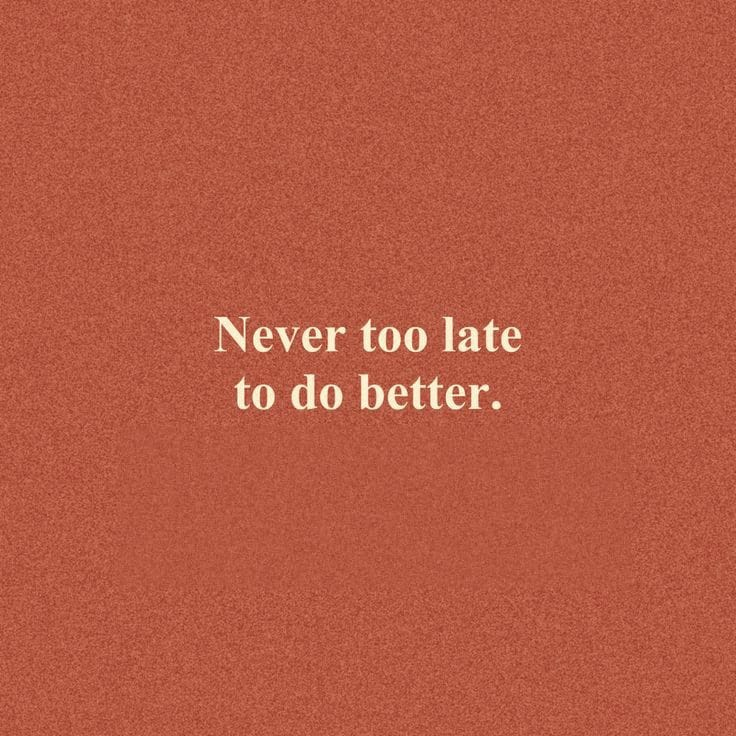 [image] Never too late to do better. : )