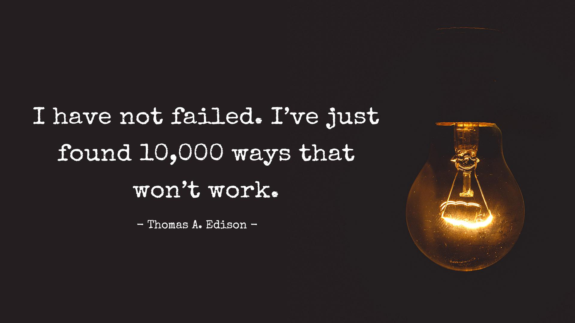 I have not failed. I've just found-Thomas A. Edison[1920×1080]