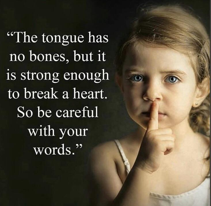 The tongue has no bones, but it is strong to break a heart. So be careful with your words [640×1120]