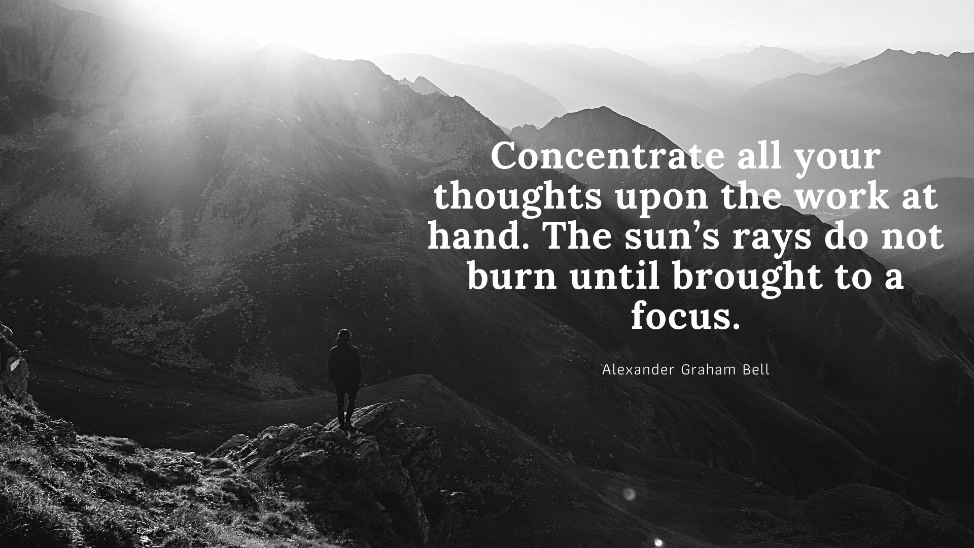 Concentrate all your thoughts upon the work at hand. The sun's rays do not burn until brought to a focus. – Alexander Graham Bell [1920×1080]