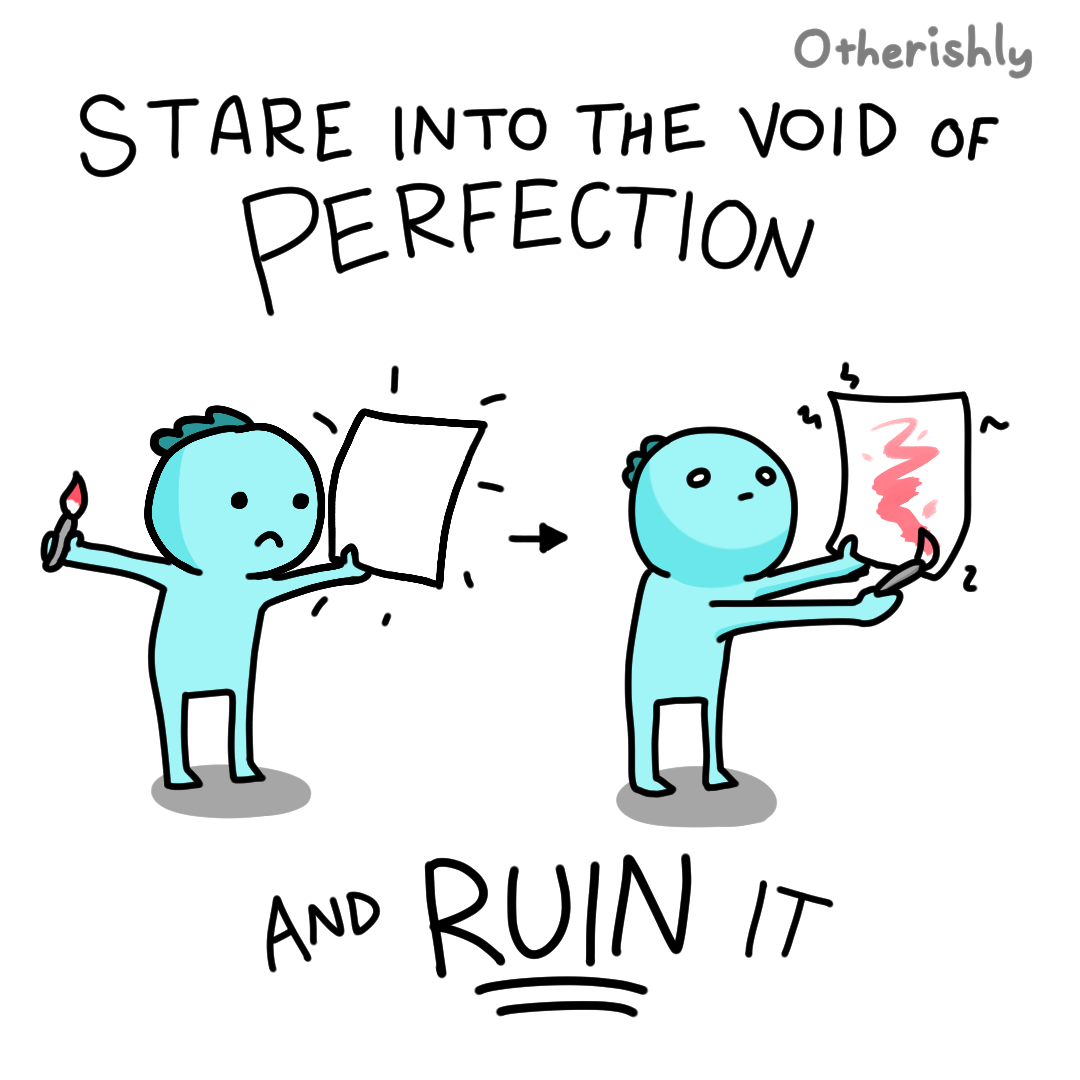 [Image] Confront the intimidating void of perfection and make your mark anyway!