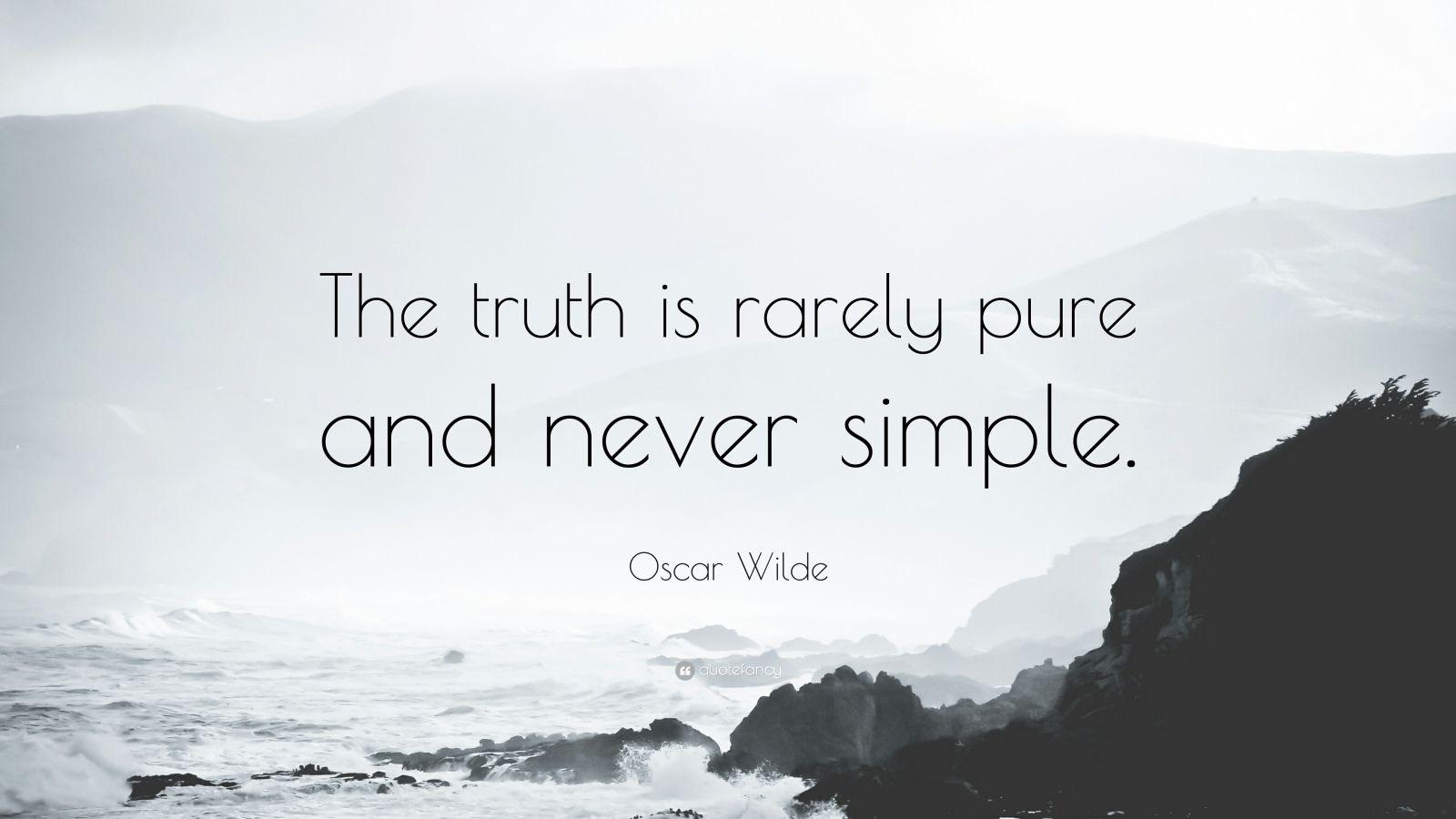 « The Truth Is Rarely Pure And Never Simple » Oscar Wilde [1600×900]