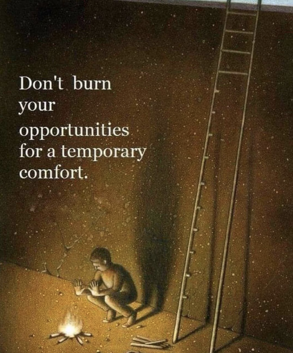 [Image] Don't burn up your opportunities for temporary comfort. Always think long-term.