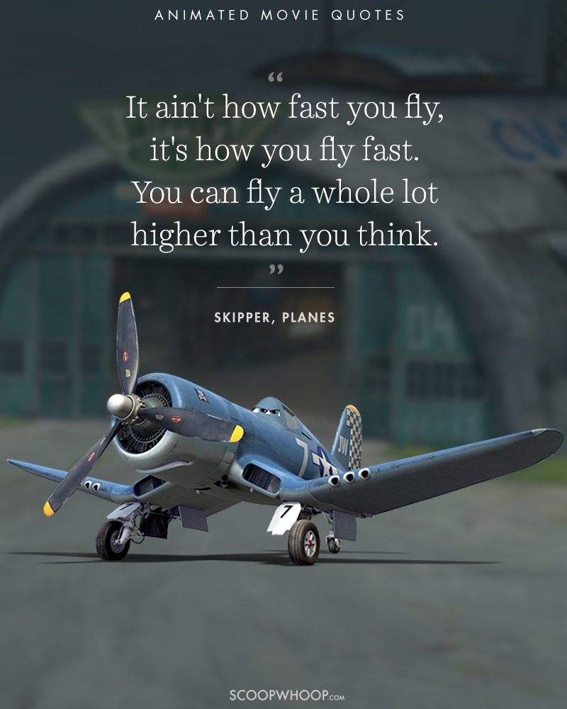 """""""It ain't how fast you fly, it's how you fly fast. You can fly a whole lot higher than you think."""" – Skipper, Planes [800×1000]"""