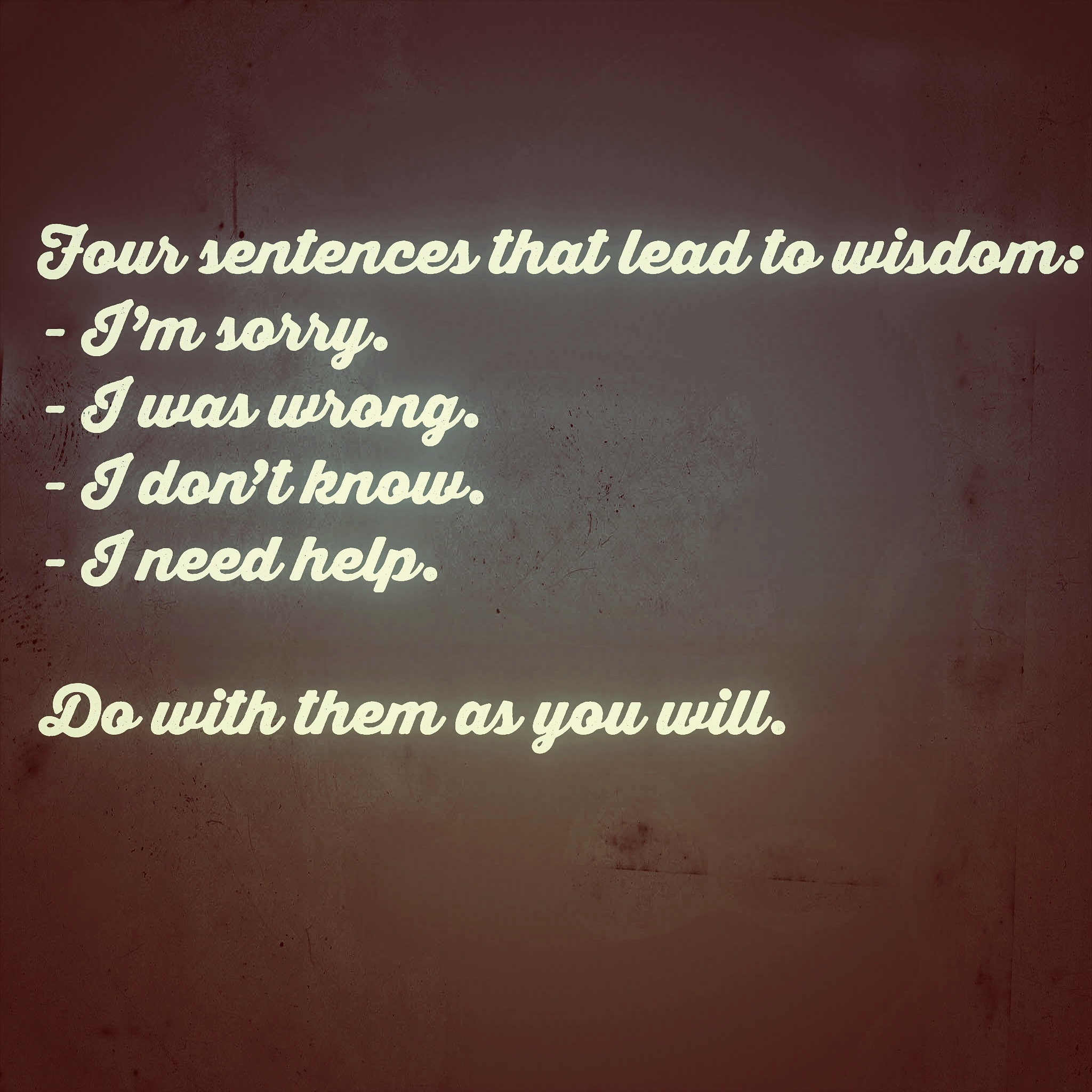 [Image] Four sentences of wisdom shared with us, do with them as you will.. Chart your own path