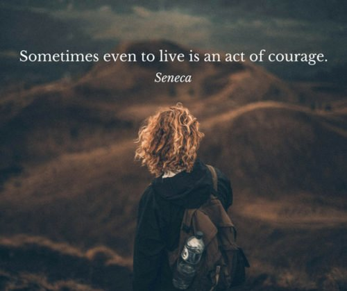 """""""Sometimes even to live is an act of courage"""" -Seneca, Letters to Lucilius [500 × 419]"""