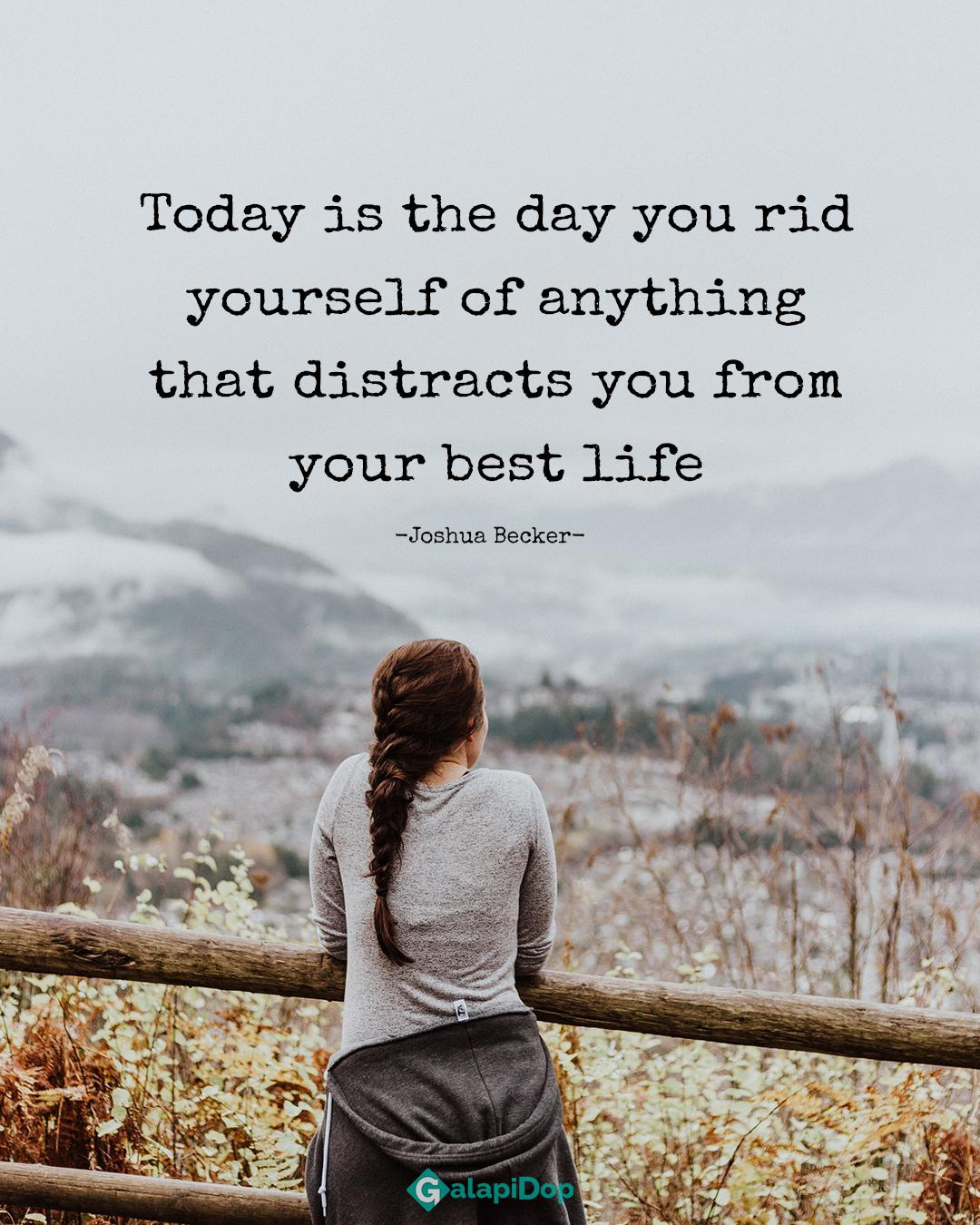 Today is the day you rid yourself of anything that distracts you from your best life -Joshua Becker-[1080×1350]