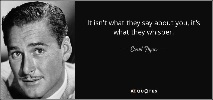 """""""It isn't what they say about you, it's what they whisper"""" – Errol Flynn [850×400]"""