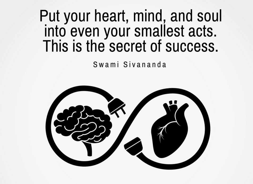 """[Image] """"Put your heart, mind, and soul into even your smallest acts. This is the secret of success."""" ~ Swami Sivananda"""