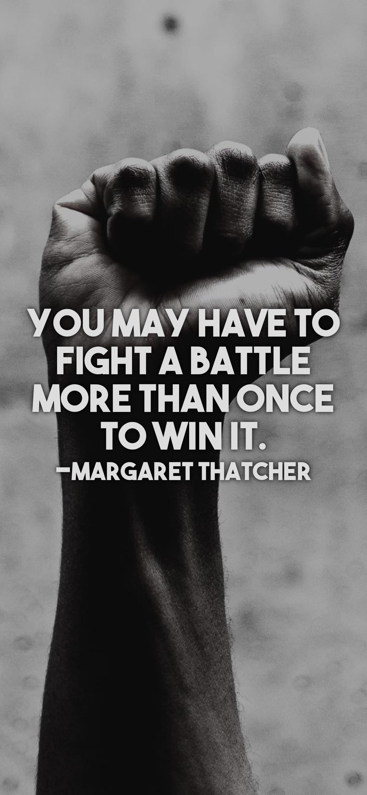 You may have to fight a battle more than once to win it. -Margaret Thatcher [2532 x 1170p]