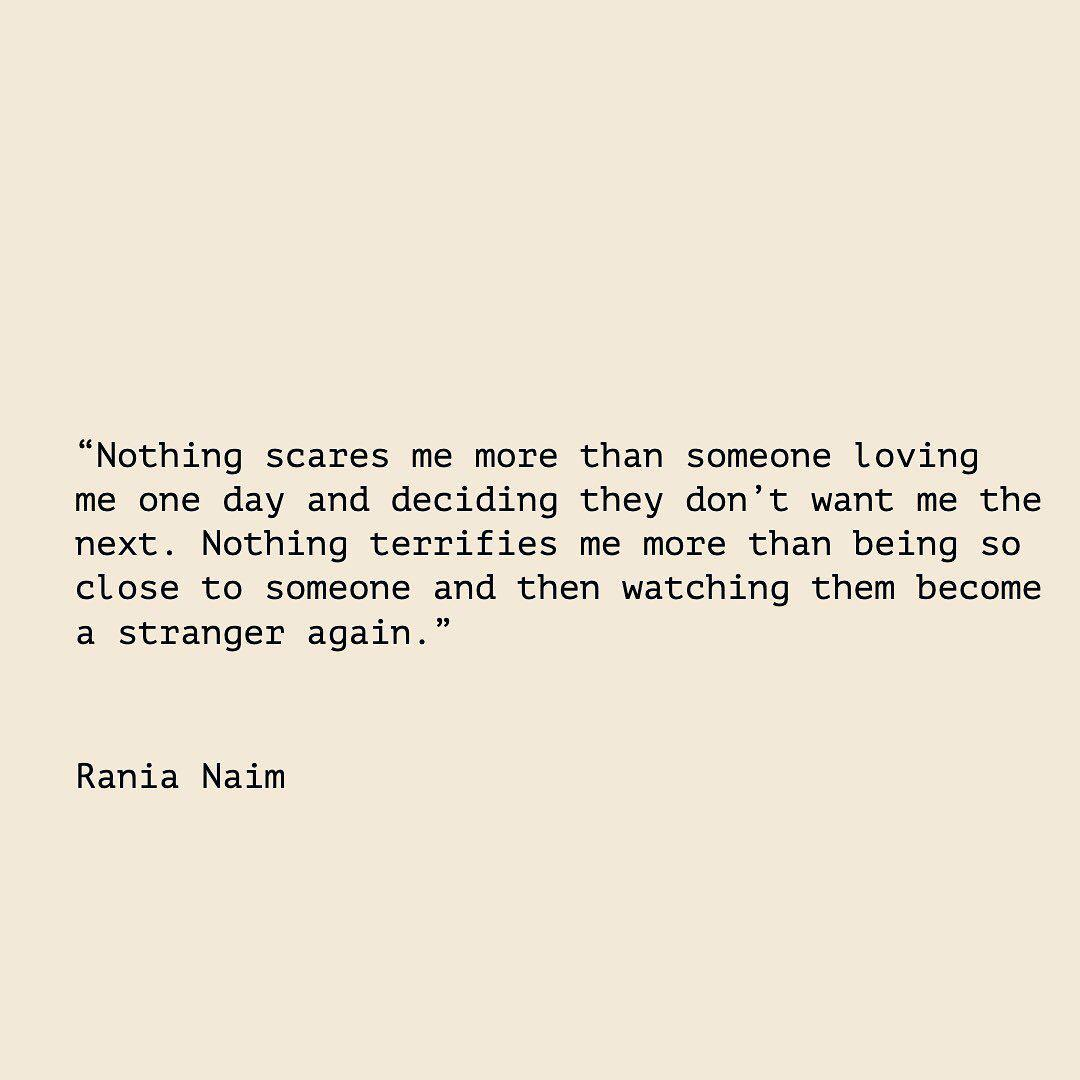"""""""Nothing terrifies me more than heartbreak, nothing scares me more than someone loving me one day and deciding they don't want me the next. Nothing terrifies me more than being so close to someone and then watching them become a stranger again."""" — Rania Naim [1080×1080]"""