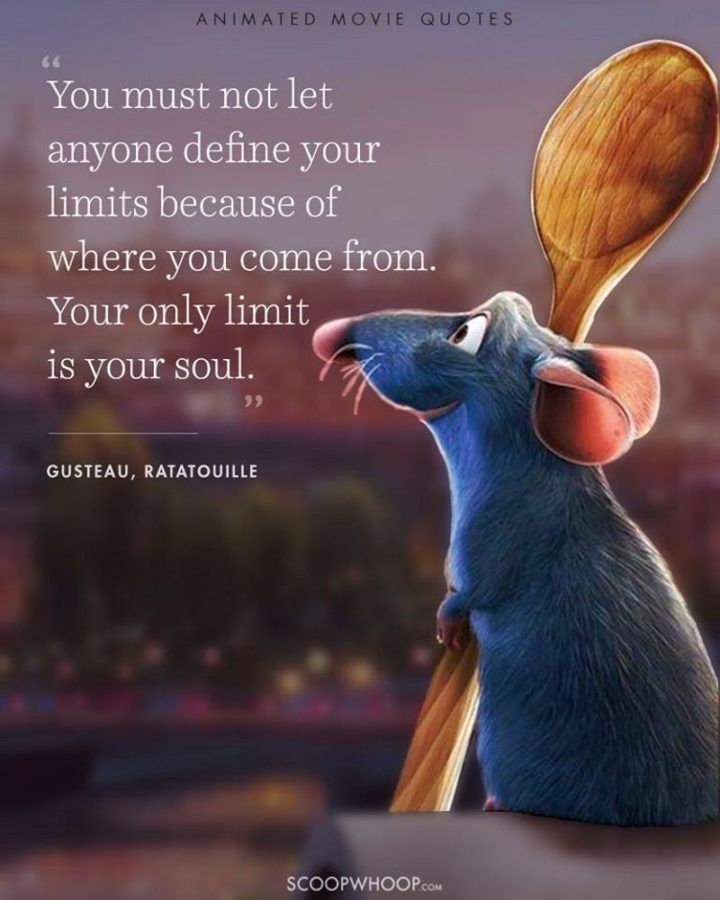 """""""You must not let anyone define your limits because of where you come from. Your only limit is your soul."""" ~ Gusteau, Ratatouille [720×900]"""