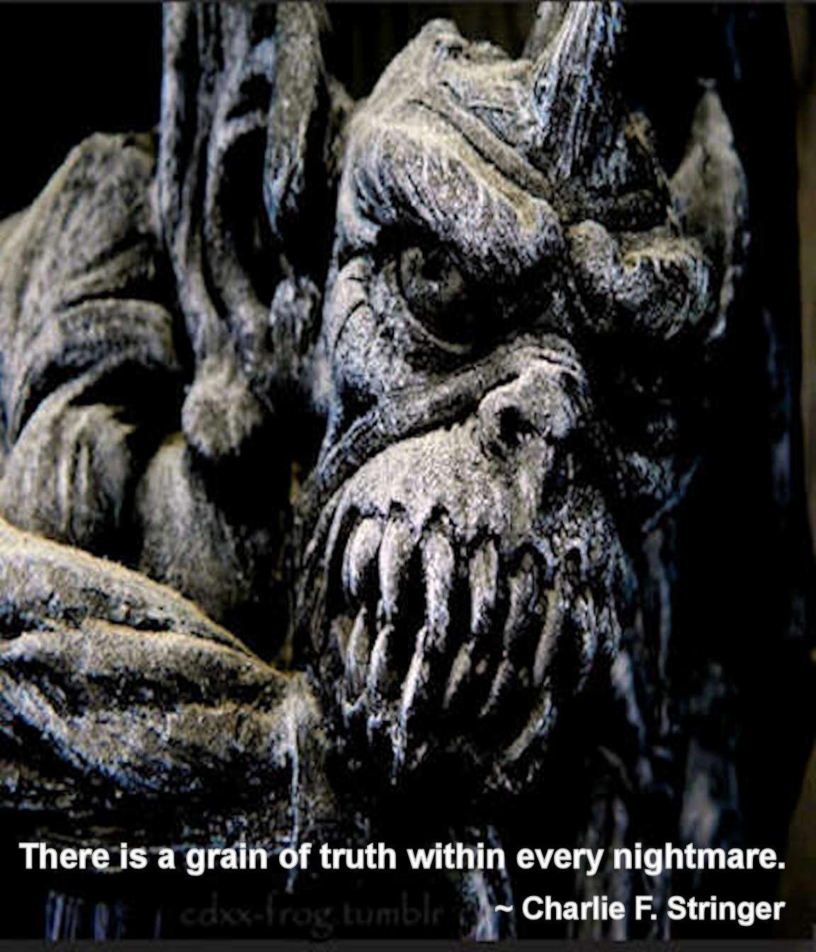 There is a grain of truth within every nightmare. ~ Charlie F. Stringer 1152 x 1344