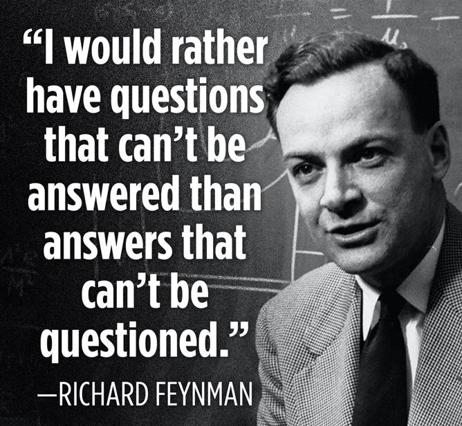"""""""I Would Rather Have Questions That Can't Be Answered Than Answers That Can't Be Questioned.""""- Richard Feynman [668×616]"""