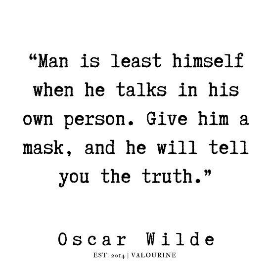 """""""Man is least himself when he talks in his own person. Give him a mask, and he will tell you the truth."""" -Oscar Wilde [550×550]"""