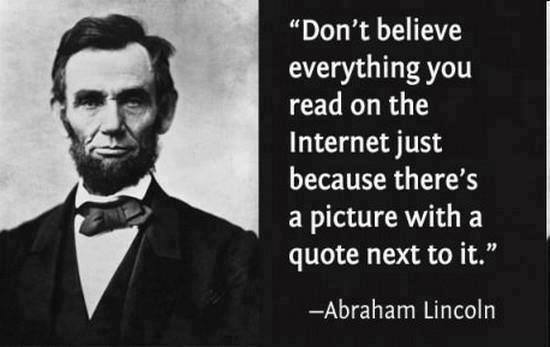 """[550×347] """"Don't believe everything you read on the Internet just because there's a picture with a quote next to it."""" – Abraham lincoln"""