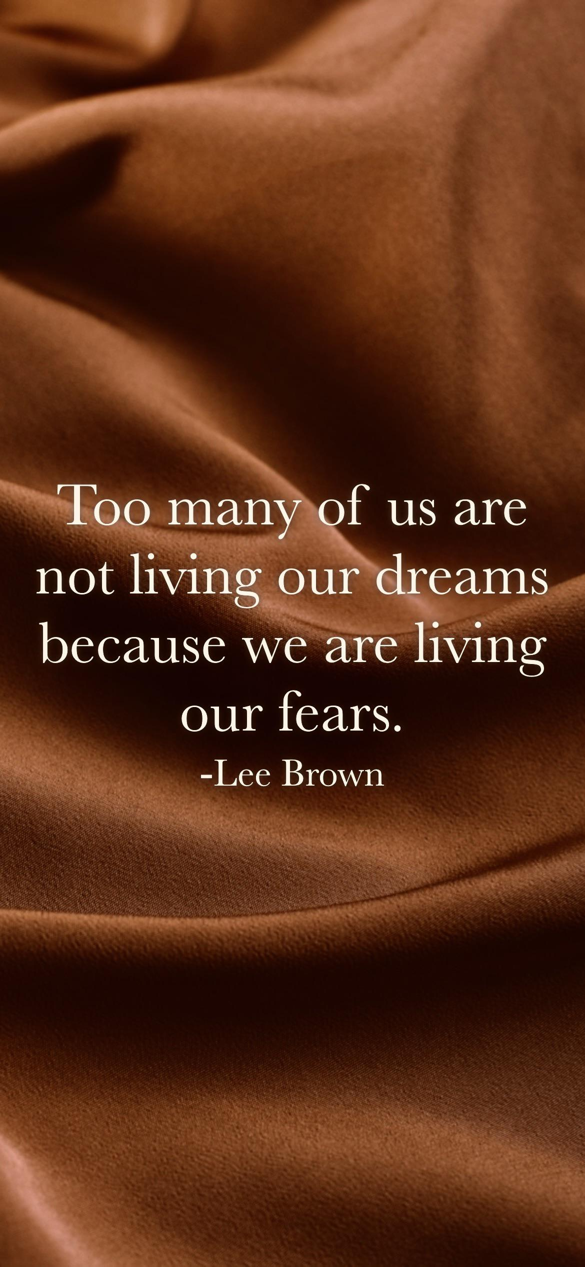 Too many of us are not living our dreams because we are living our fears. -Lee Brown [2532 x 1170p]