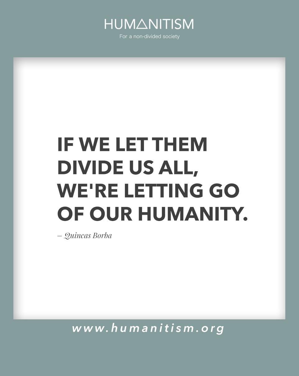 If we let them divide us all, we're letting go of our humanity. [962 x 1208]