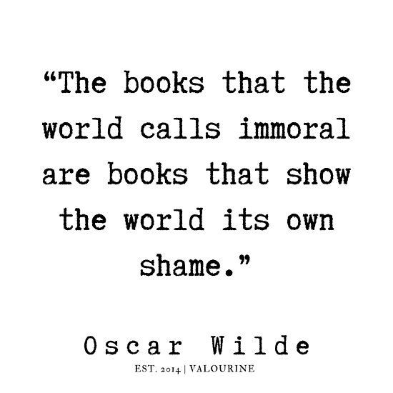 """""""The books that the world calls immoral, are books that show the world it's own shame.-Oscar Wilde [550]×[550]"""