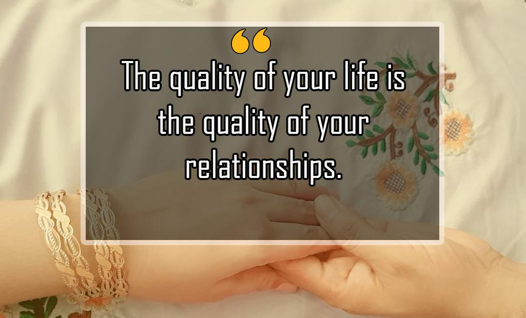 """""""The quality of your life is the quality of your relationships."""" (1025×620)"""