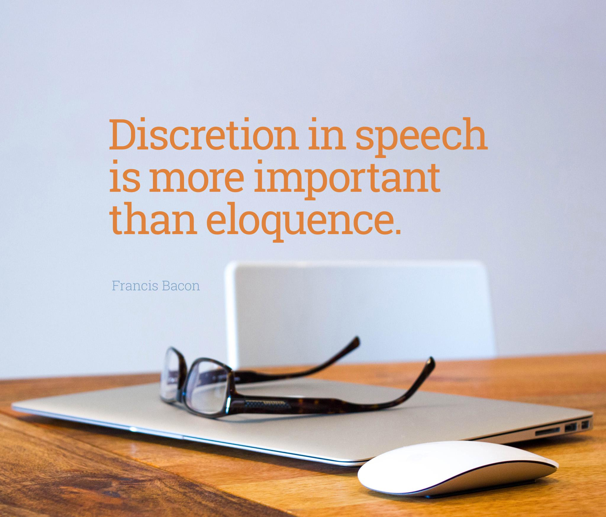 Discretion in speech is more important than eloquence. — Francis Bacon [2048×1747]