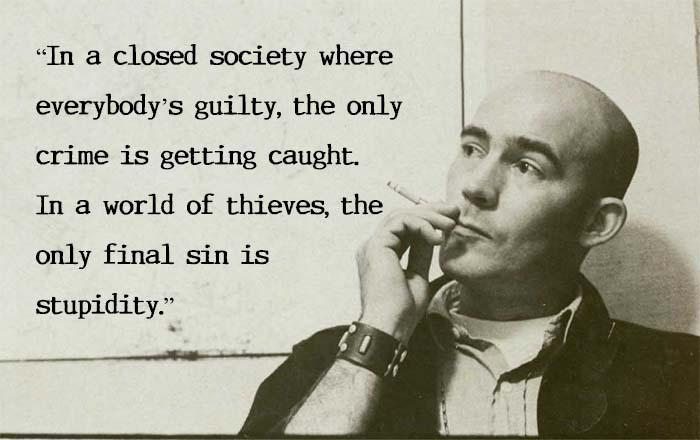 """""""In a closed society where everybody is guilty, the only crime is getting caught. In a world of thieves, the only final sin is stupidity."""" -Hunter S. Thompson [700×440]"""