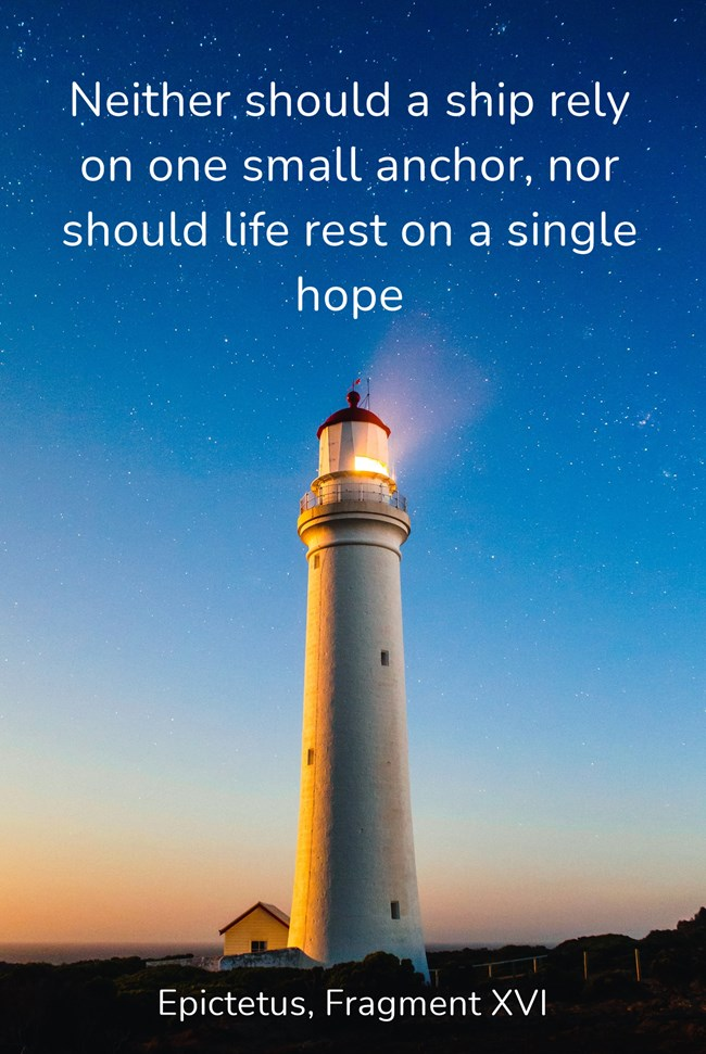 """""""Neither should a ship rely on one small anchor, nor should life rest on a single hope"""" – Epictetus, Fragment XVI [650×971]"""