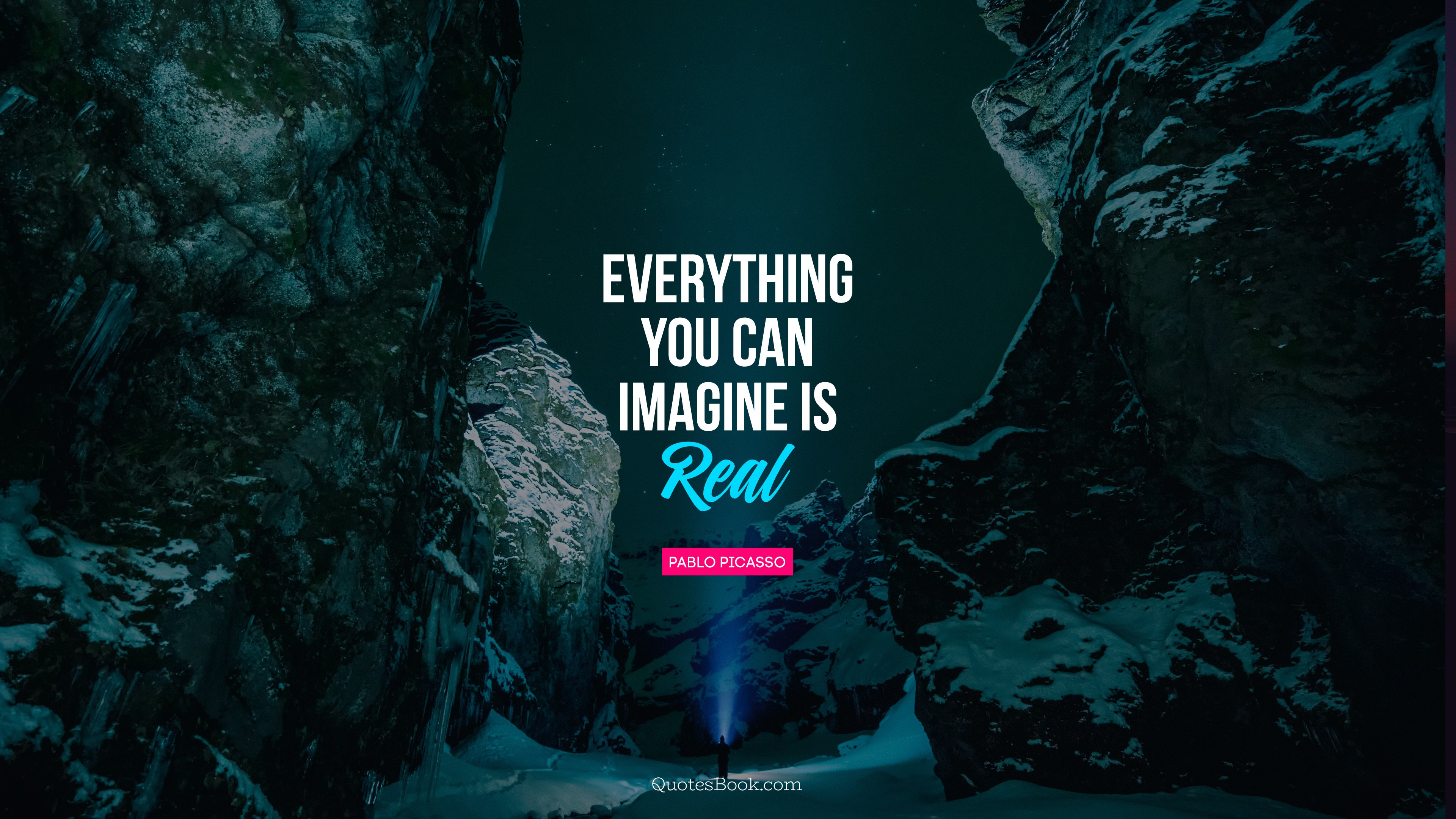 """""""Everything you can imagine is real."""" – Pablo Picasso [3840×2160]"""