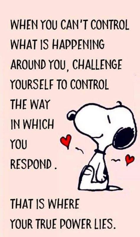 [Image] When you can't control what is happening around you, challenge yourself to control the way in which you respond. That is where true power lies.