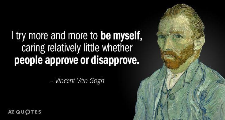 """""""I try more and more to be myself, caring relatively little whether people approve or disapprove."""" -Vincent Van Gogh [735×392]"""