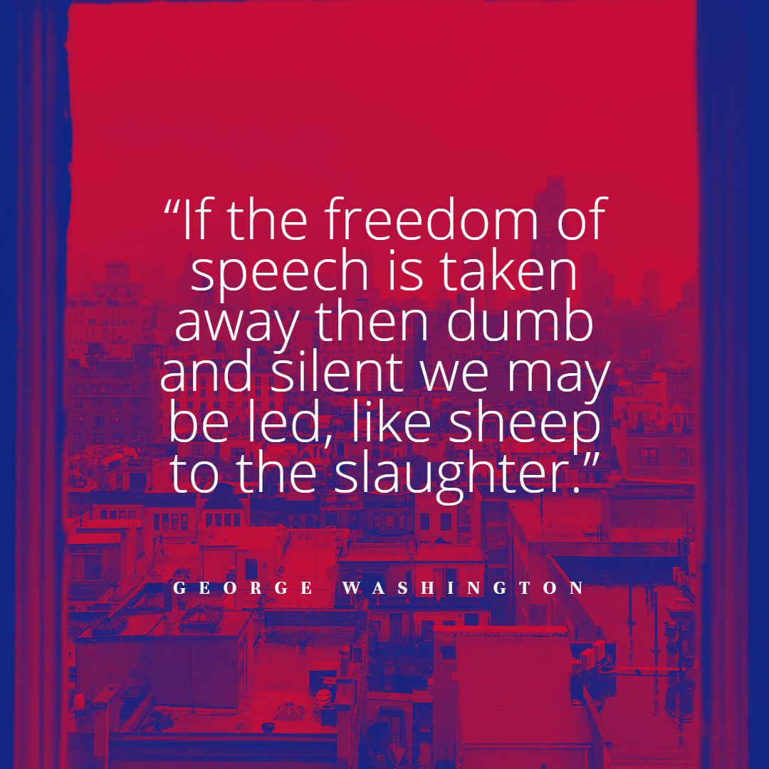 """""""If the freedom of speech is taken away then dumb and silent we may be led, like sheep to the slaughter."""" — George Washington [1080×1080]"""