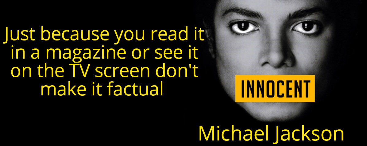 """""""Just because you read it in a magazine or see it on the TV screen don't make it factual"""" Michael Jackson. [1196×476]"""