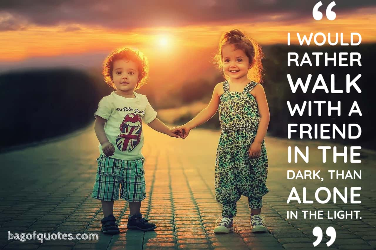 I would rather walk with a friend in the dark, than alone in the light.^Helen Keller (1080 X 920)