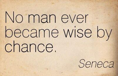 [Image] no man ever became wise by chance.