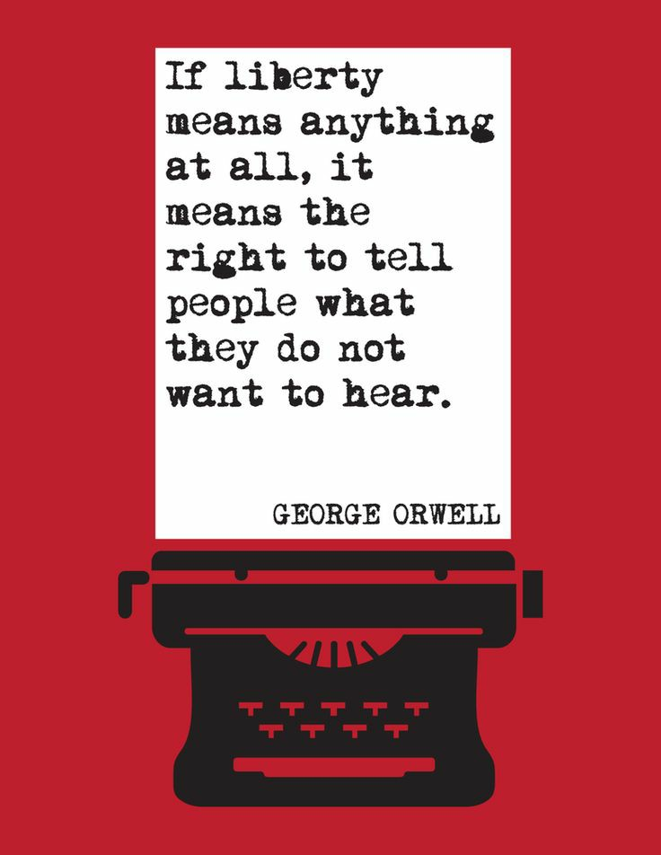 """""""If liberty means anything at all, it means the right to tell people what they do not want to hear.""""- George Orwell [736×952]"""