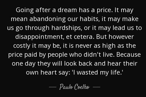 """[Image] """"Going after a dream has a price."""" ~ Paulo Coelho"""
