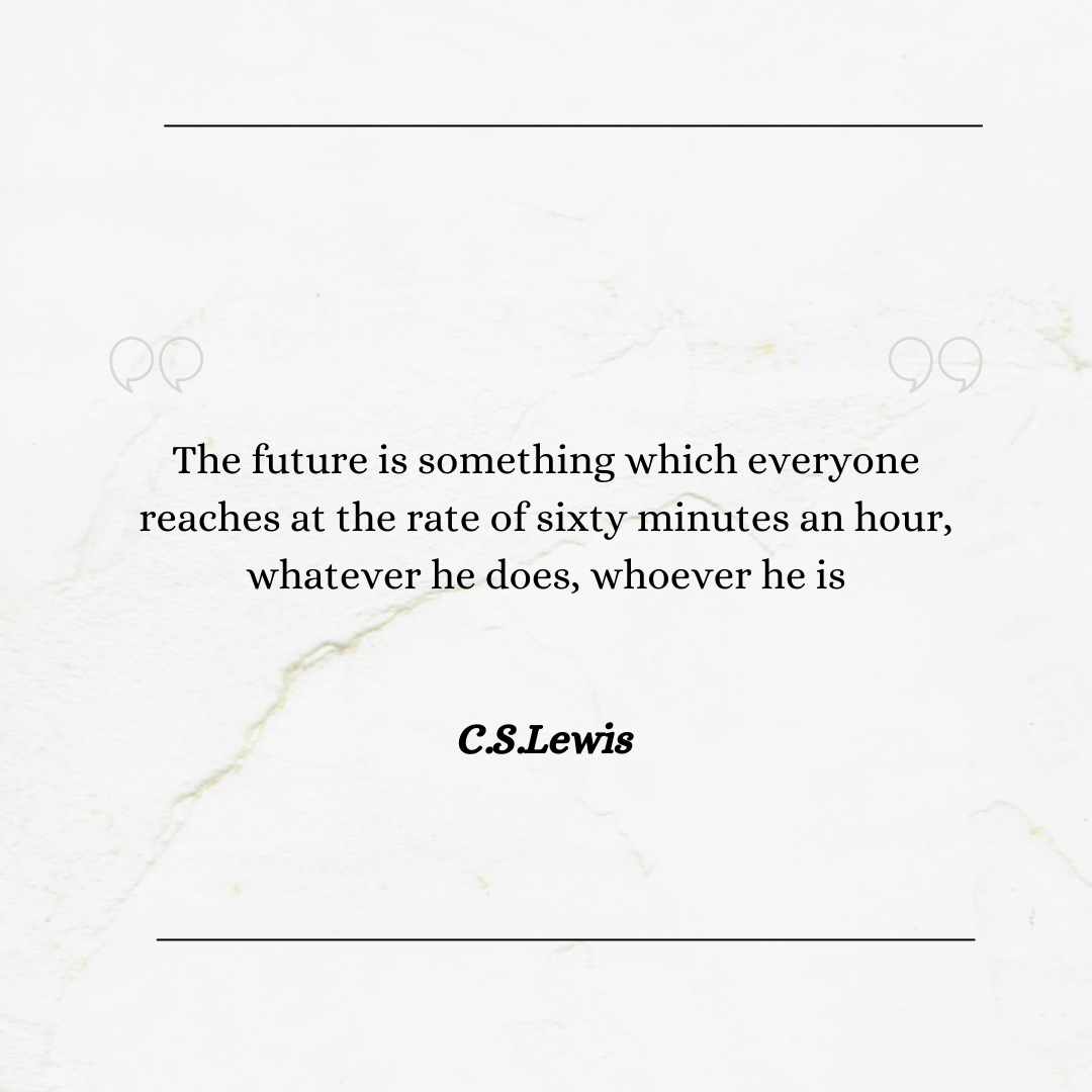 The future is something which everyone reaches at the rate of sixty minutes an hour, whatever he does, whoever he is. – C.S.Lewis[1920×1080]
