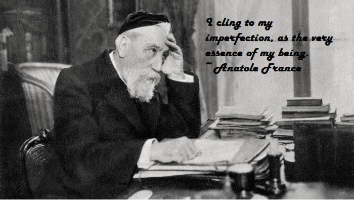 """""""I cling to my imperfection, as the very essence of my being."""" ~Anatole France [700 x 395] [OC]"""