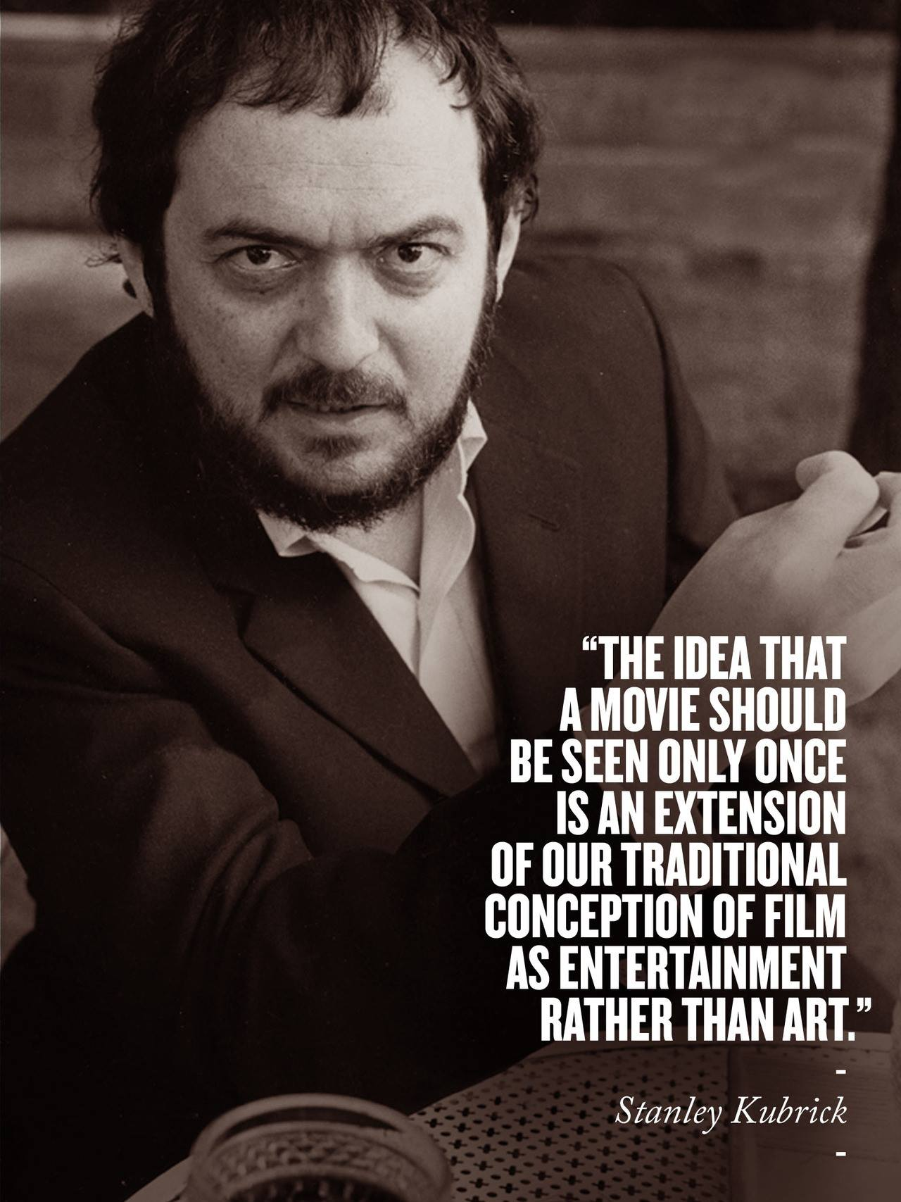 """""""The idea that a movie should be seen only once is an extension of our traditional conception of film as entertainment rather than art."""" – Stanley Kubrick [1280×1707]"""