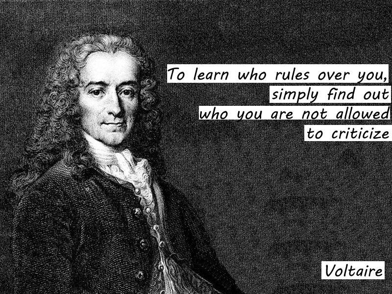 """""""To learn who rules over you, simply find out who you are not allowed to criticize."""" – Voltaire 800 x 600"""