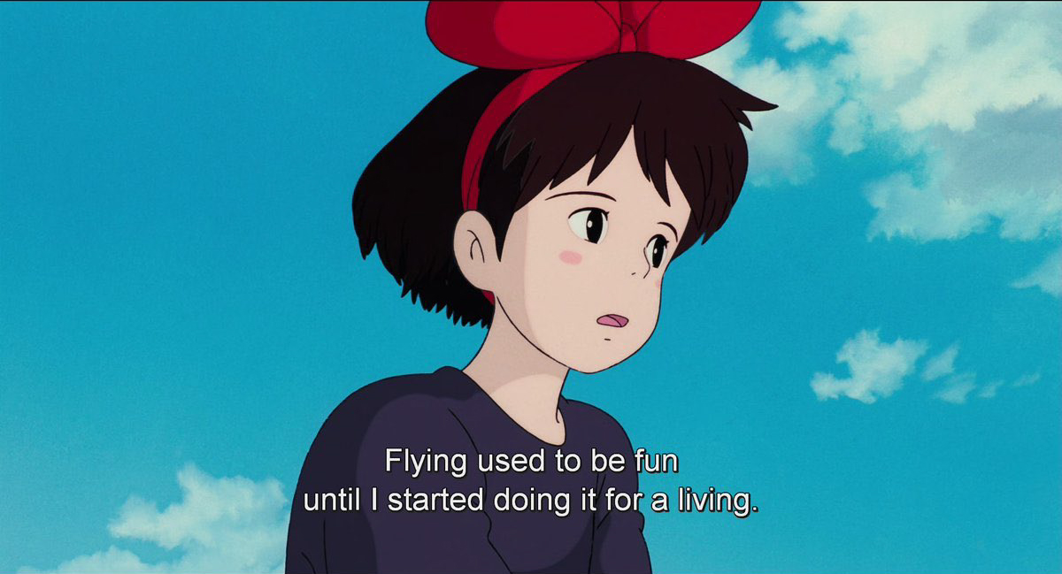 """""""Flying used to be fun until I started doing it for a living"""". – Kiki's Delivery Service 