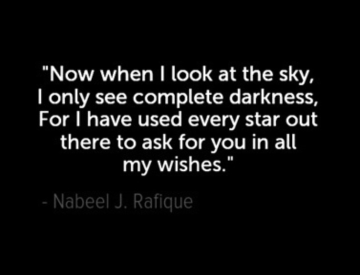 """""""Now when I look at the sky all I see is complete darkness, For I have used all the stars to ask for you in my wishes."""" – Nabeel J. Rafique. [720×529]"""