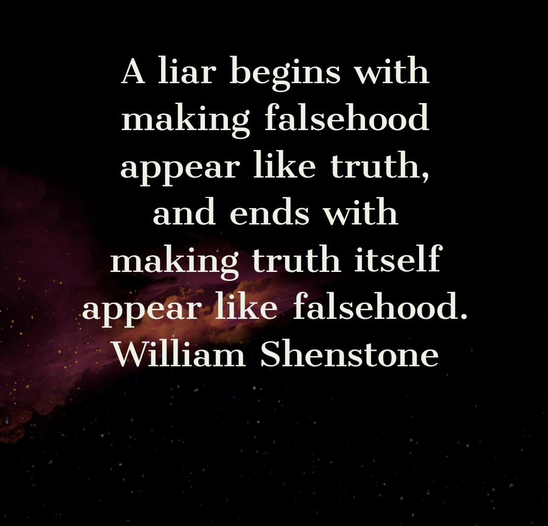 A liar begins with making falsehood appear like truth, and ends with making truth itself appear like falsehood. William Shenstone [1075×1031]