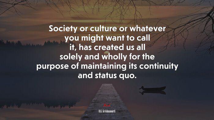 Society, Us, Continuity & Status Quo – UG Krishnamurti [700×394]