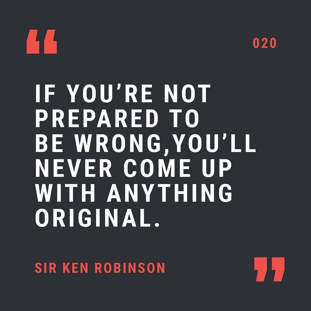 """""""If you're not prepared to be wrong, you'll never come up with anything original."""" – Ken Robinson [1080*1080]"""